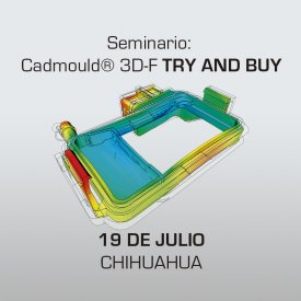 SEMINARIO Cadmould TRY AND BUY -19 de Julio, 2017 Chihuahua